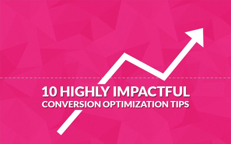 10 Highly Impactful Conversion Optimization Tips