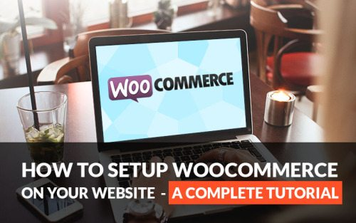 How to Setup WooCommerce on Your Website – A Complete Tutorial