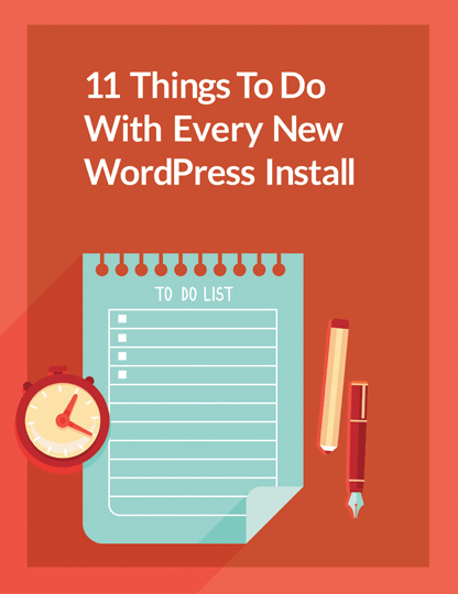 Checklist: 11 Things To Do with Every New WordPress Install