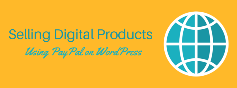 3 Quick And Easy Ways To Sell Digital Products With PayPal And WordPress