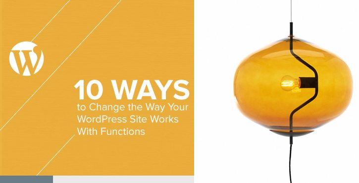 10 Ways to Change the Way Your WordPress Site Works With Functions