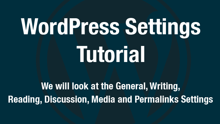 A Tutorial For Your WordPress Settings