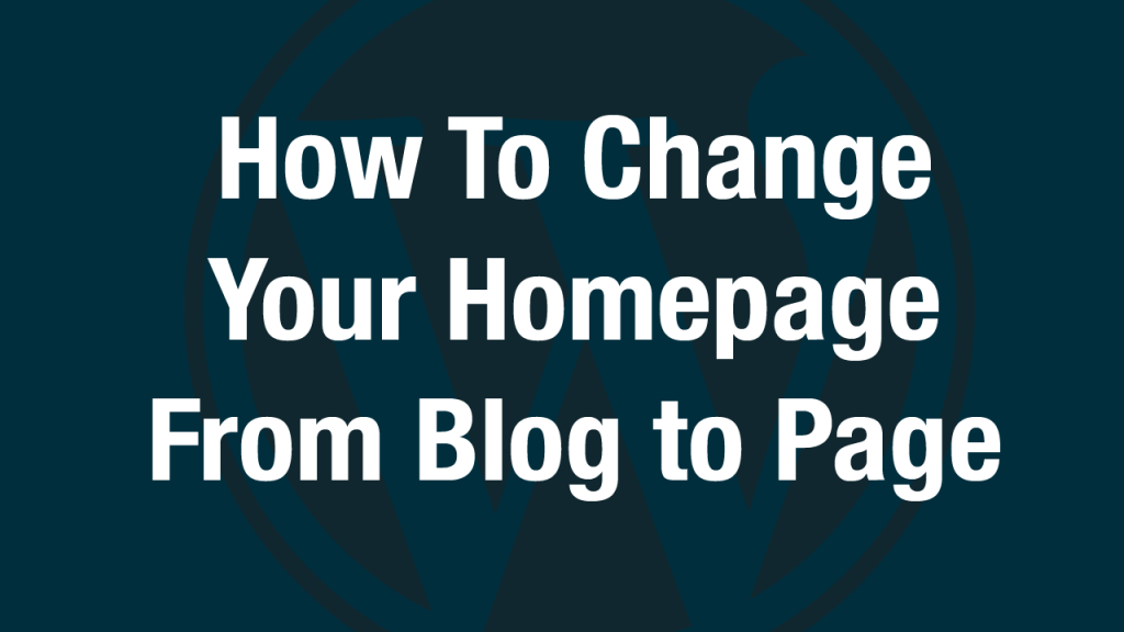 How To Make Your WordPress Homepage a Static Page Instead of a Blog