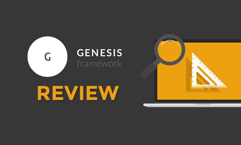 Genesis Framework Reviewed: The Ultimate WP Framework for Web Professionals