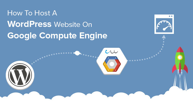 How To Host WordPress On Google Compute Engine In Just 7 Minutes