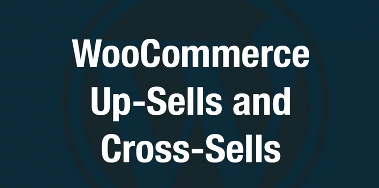 Creating Up-Sells and Cross-Sells in WooCommerce