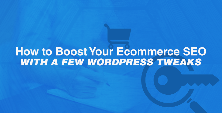How to Boost Your Ecommerce SEO With a Few WordPress Tweaks