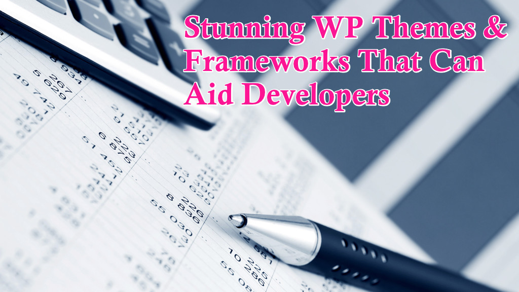 10 Stunning WP Themes & Frameworks That Can Aid Developers