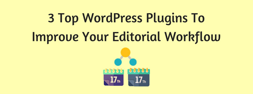 3 Top Editorial Calendar Plugins For WordPress: Improve Your Editorial Workflow Today