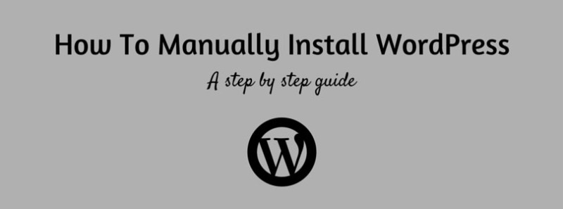 How To Manually Install WordPress: A Step By Step Guide