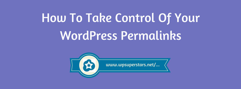 How To Take Control Of Your WordPress Permalinks