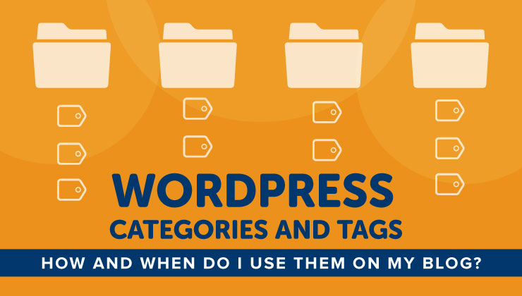 WordPress Categories vs Tags: How Do I Use Them on My Blog?