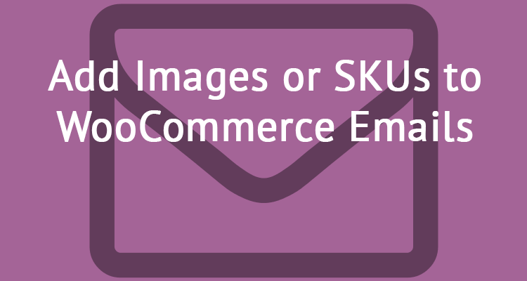 How to Add Information to WooCommerce Emails