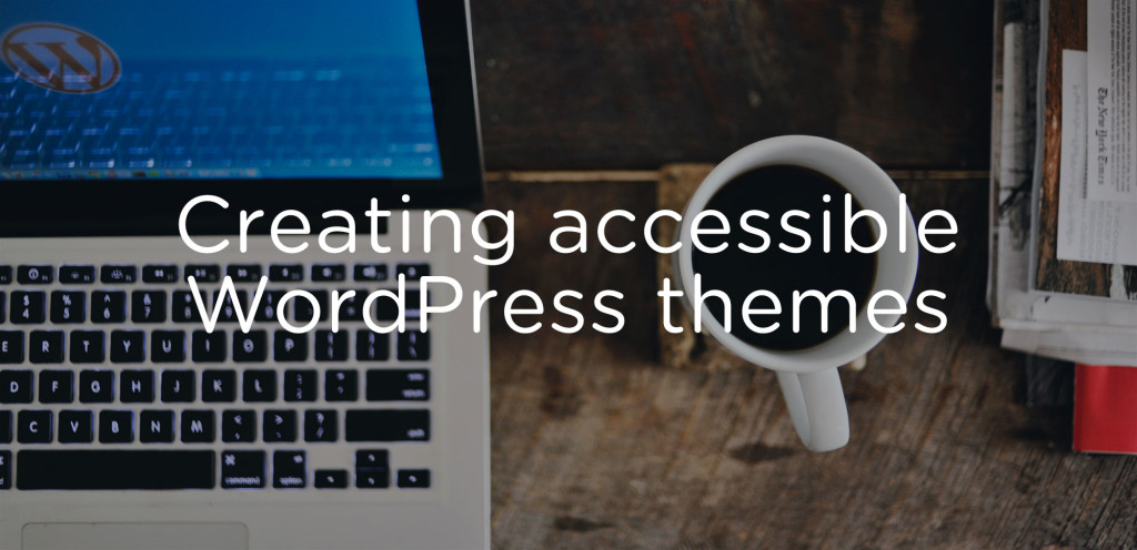 How to create better, more accessible WordPress themes
