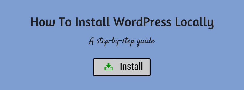 How To Install WordPress Locally: A Step-By-Step Guide