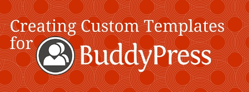 Creating Custom Templates for BuddyPress