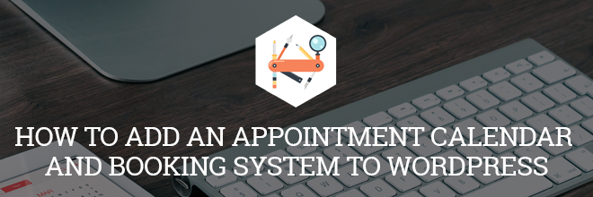 How To Add an Appointment Calendar and Booking System to WordPress