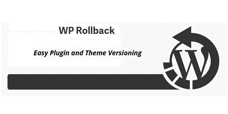 How to Roll Back WordPress Themes and Plugins with WP Rollback