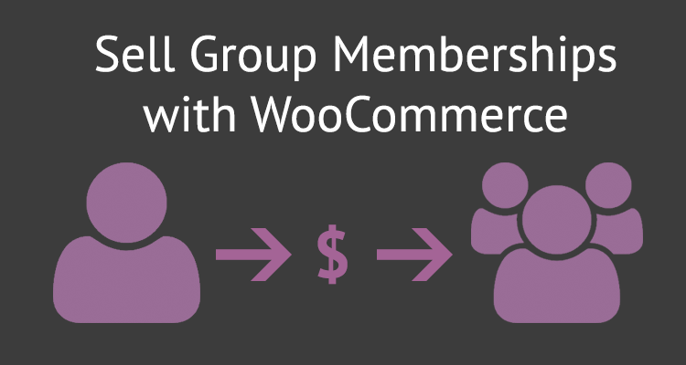 How to Sell Group Memberships with WooCommerce