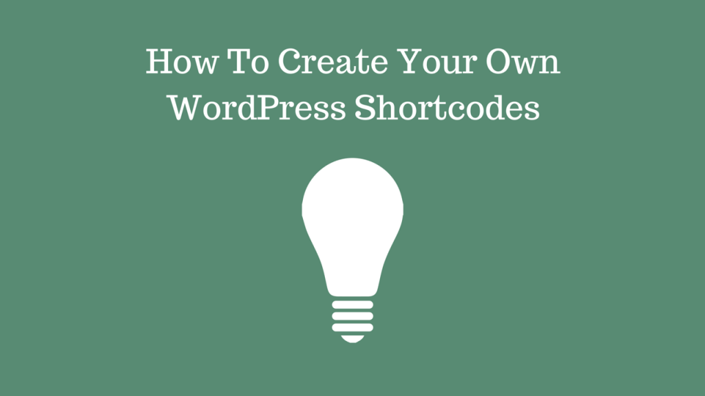 How To Create Your Own WordPress Shortcodes