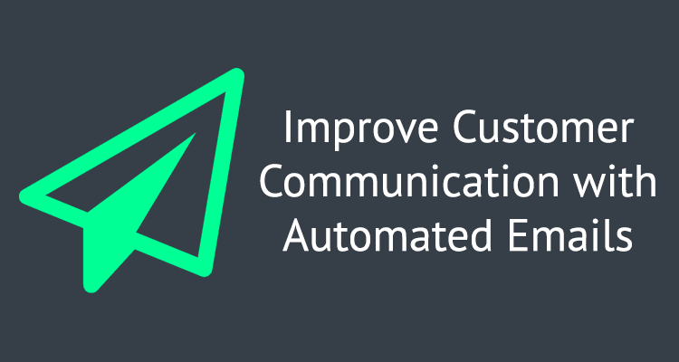 Improve Customer Communication with Automated Emails