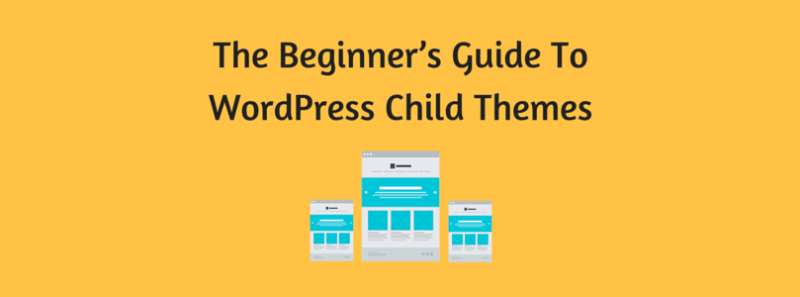 The Beginner's Guide To WordPress Child Themes