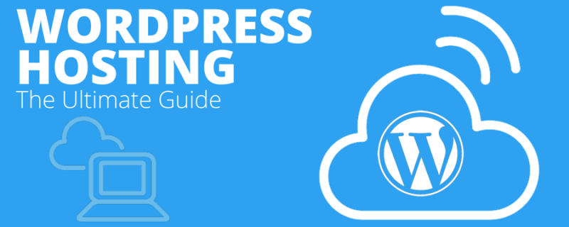 WordPress Hosting: The Complete Resource Guide on How to Choose a Managed WordPress Host