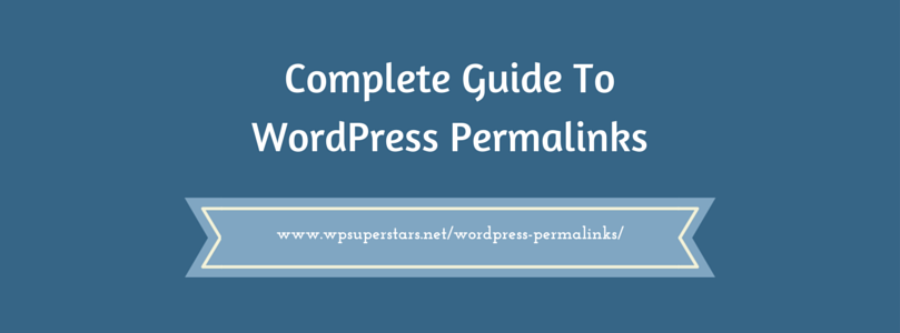 The Complete Guide To WordPress Permalinks