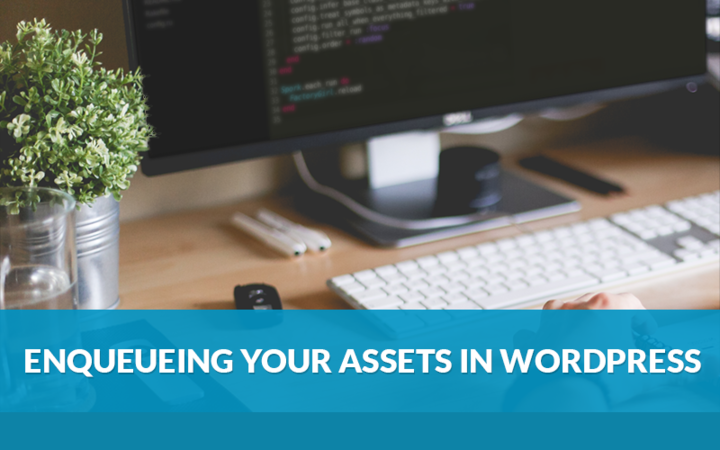 Enqueueing Your Assets In WordPress