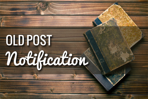 How to Add Old Post Notification on Your WordPress Blog