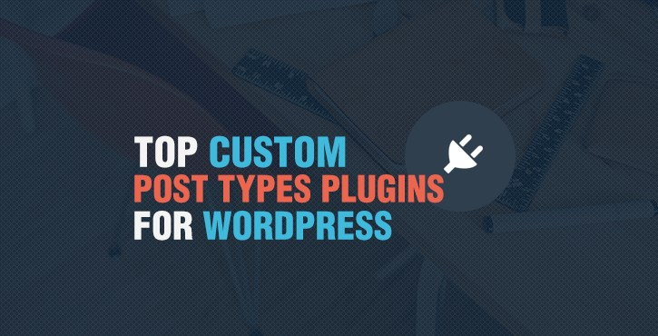 6 Top Custom Post Types Plugins for WordPress