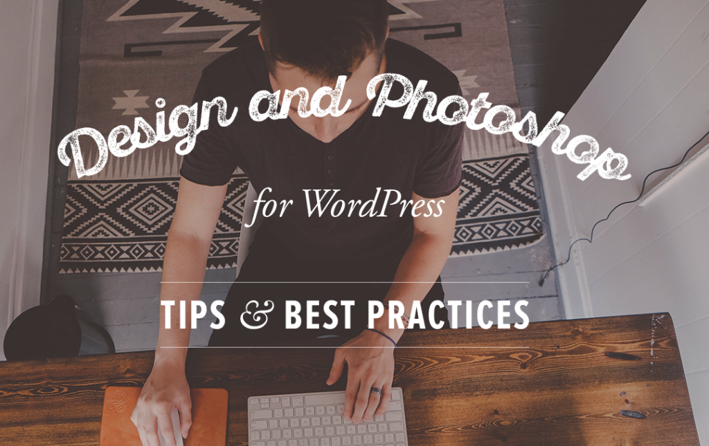 Design and Photoshop for WordPress: Tips & Best Practices
